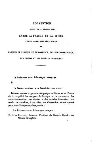 Convention entre la France et la confédération suisse, conclue le 23 février 1882, pour la garantie réciproque des marques de fabrique et de commerce, des noms commerciaux, des dessins et des modèles industriels.