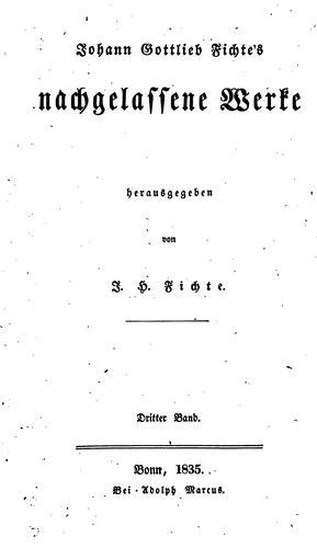 Johann Gottlieb Fichte's Nachgelassene werke