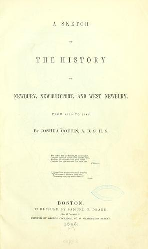 Download A sketch of the history of Newbury, Newburyport, and West Newbury, from 1635 to 1845.