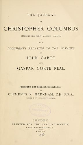 The journal of Christopher Columbus (during his first voyage, 1492-93) and documents relating the voyages of John Cabot and Gaspar Corte Real