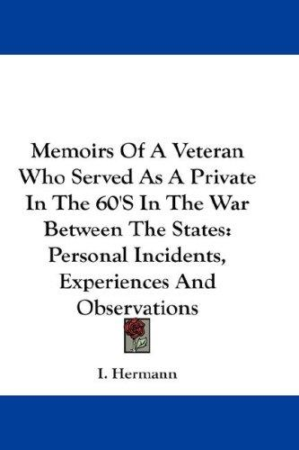 Download Memoirs Of A Veteran Who Served As A Private In The 60'S In The War Between The States