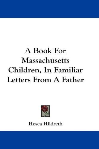 A Book For Massachusetts Children, In Familiar Letters From A Father