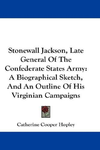 Download Stonewall Jackson, Late General Of The Confederate States Army