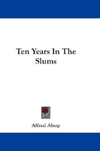 Ten Years In The Slums