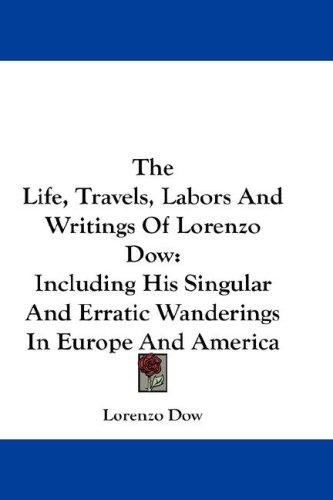 Download The Life, Travels, Labors And Writings Of Lorenzo Dow