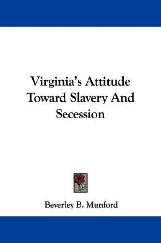 Virginia's Attitude Toward Slavery And Secession