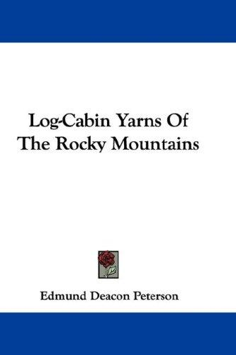 Download Log-Cabin Yarns Of The Rocky Mountains