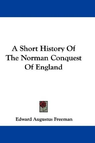 Download A Short History Of The Norman Conquest Of England