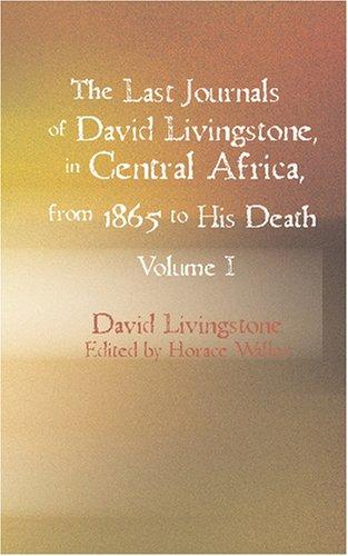 The Last Journals of David Livingstone in Central Africa from 1865 to His Death Volume I