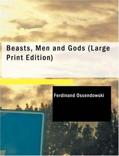 Beasts Men and Gods (Large Print Edition)