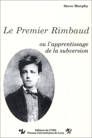 Le premier Rimbaud, ou, L'apprentissage de la subversion