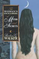 Download The woman's encyclopedia of myths and secrets