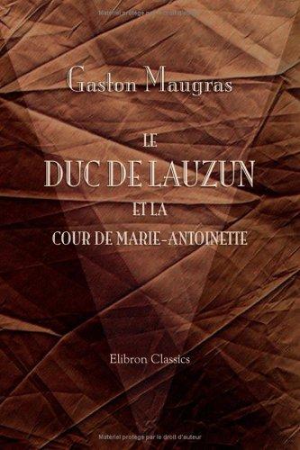 Download Le duc de Lauzun et la cour de Marie-Antoinette