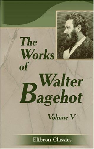 The Works of Walter Bagehot