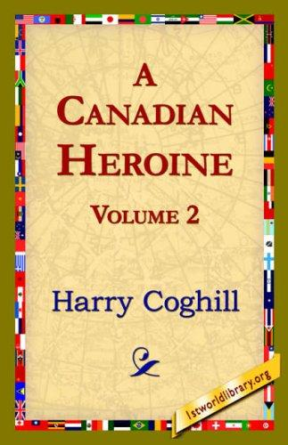 Download A Canadian Heroine, Volume 2