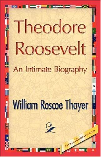 Download Theodore Roosevelt, An Intimate Biography