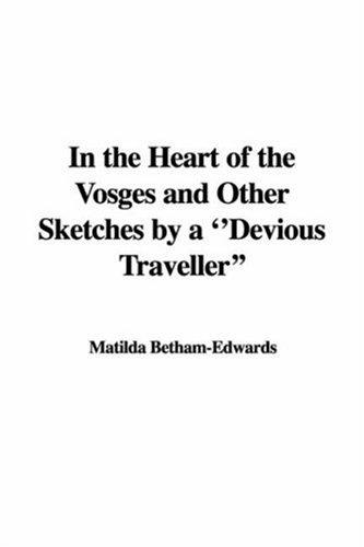 "In the Heart of the Vosges and Other Sketches by a ""Devious Traveller"""