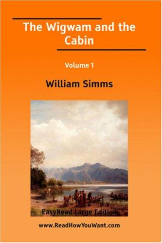The Wigwam and the Cabin Volume 1 EasyRead Large Edition