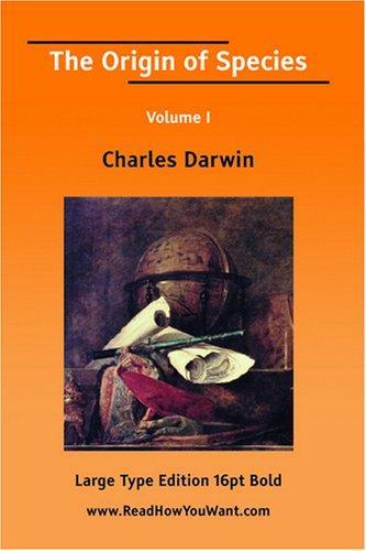 The Origin of Species Volume I (Large Print)