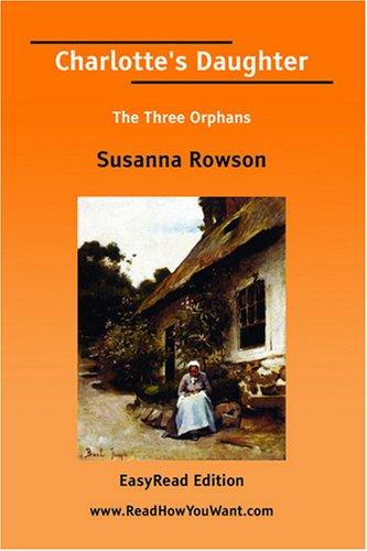 Charlotte's Daughter The Three Orphans EasyRead Edition