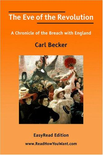 The Eve of the Revolution A Chronicle of the Breach with England EasyRead Edition
