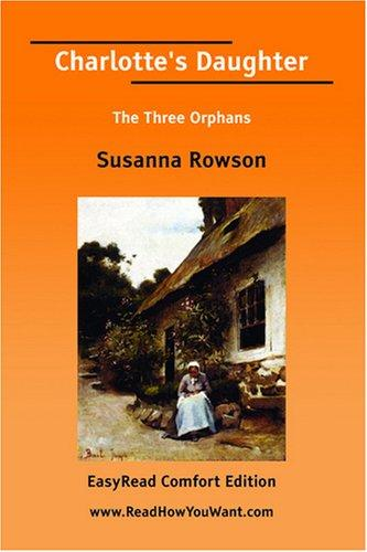 Charlotte's Daughter The Three Orphans EasyRead Comfort Edition