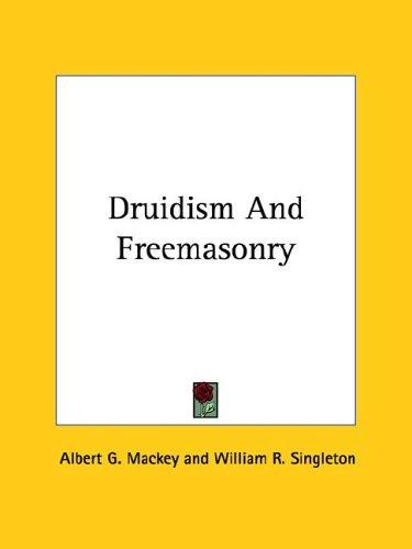 Druidism And Freemasonry by Albert Gallatin Mackey, William R. Singleton