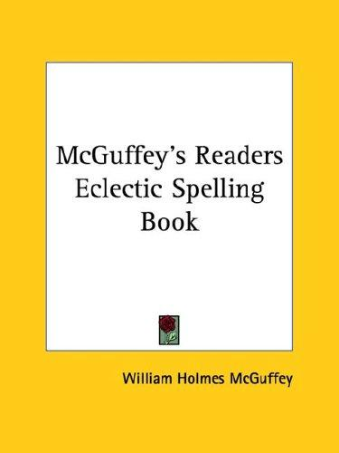 Mcguffey's Readers Eclectic Spelling Book by William Holmes McGuffey