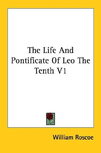 Download The Life And Pontificate Of Leo The Tenth V1