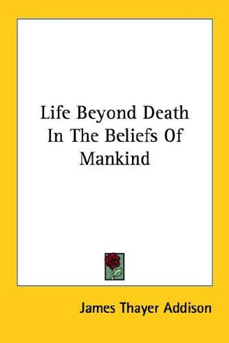 Life Beyond Death In The Beliefs Of Mankind