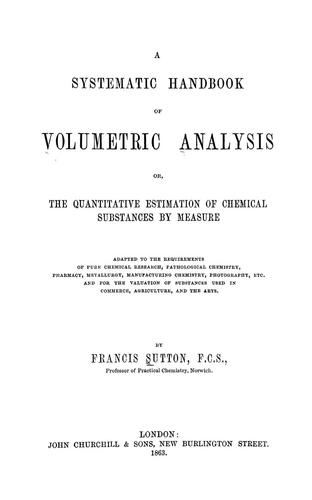 Download A systematic handbook of volumetric analysis, or, The quantitative estimation of chemical substances by measure