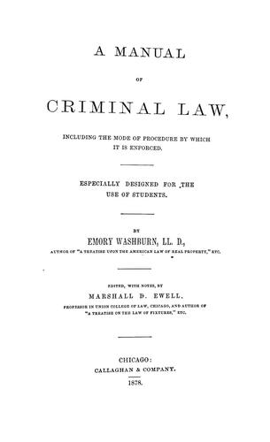 A manual of criminal law, including the mode of procedure by which it is enforced by Emory Washburn
