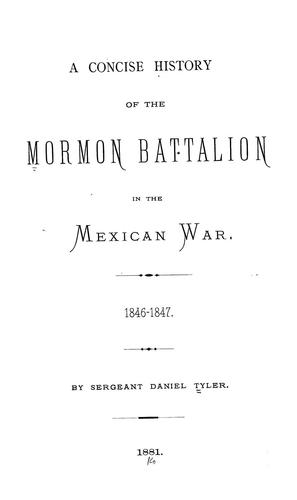 A concise history of the Mormon battalion in the Mexican war.  1846-1847.