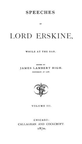Speeches of Lord Erskine, while at the bar.