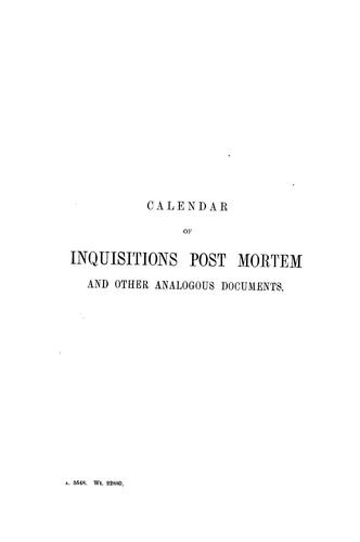 Calendar of inquisitions post mortem and other analogous documents preserved in the Public Record Office.