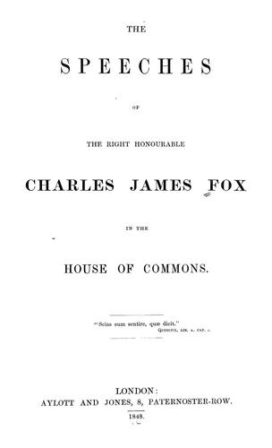 The speeches of the Right Honourable Charles James Fox in the House of commons ….