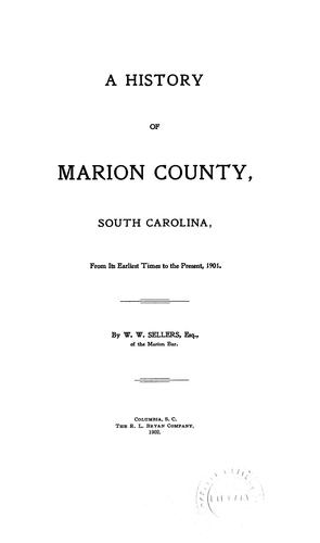 Download A history of Marion county, South Carolina, from its earliest times to the present, 1901.