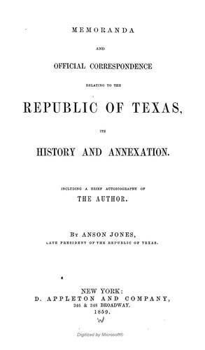 Memoranda and official correspondence relating to the Republic of Texas, its history and annexation.