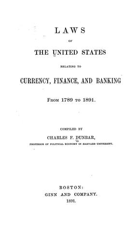 Laws of the United States relating to currency, finance, and banking from 1789 to 1891.