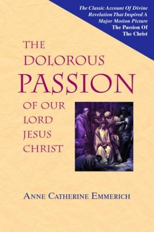 Download The Dolorous Passion of Our Lord Jesus Christ