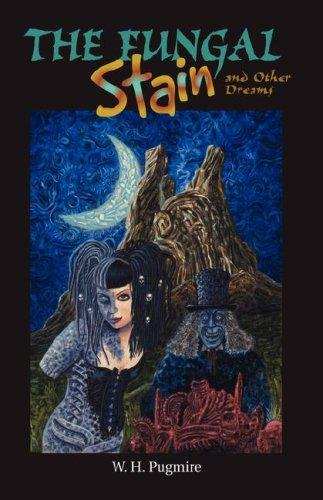 The Fungal Stain And Other Dreams by W. H. Pugmire