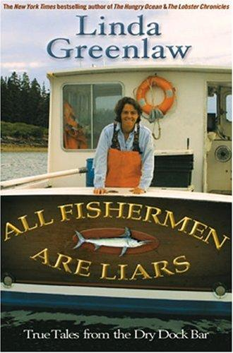 All Fishermen are Liars: True Tales From the Dry Dock Bar, Greenlaw, Linda