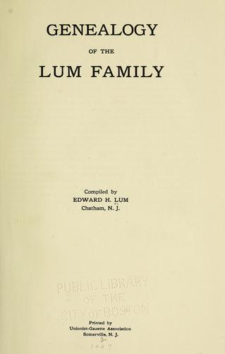 Genealogy of the Lum family by Edward H. Lum