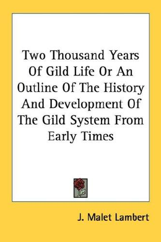 Two Thousand Years Of Gild Life Or An Outline Of The History And Development Of The Gild System From Early Times