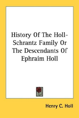 History Of The Holl-Schrantz Family Or The Descendants Of Ephraim Holl