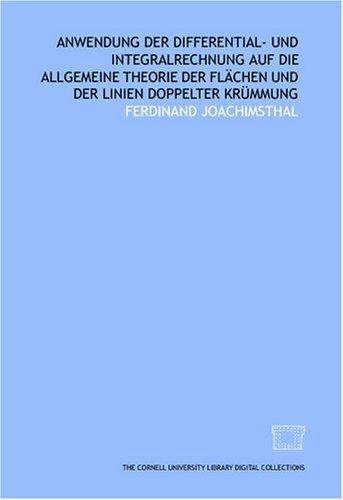 Anwendung der Differential- und Integralrechnung auf die allgemeine Theorie der Flächen und der linien doppelter Krümmung