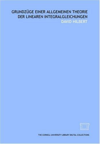 Grundzüge einer allgemeinen Theorie der linearen Integralgleichungen