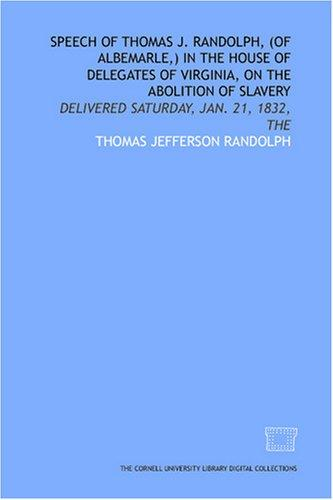 Speech of Thomas J. Randolph, (of Albemarle,) in the House of Delegates of Virginia, on the abolition of slavery