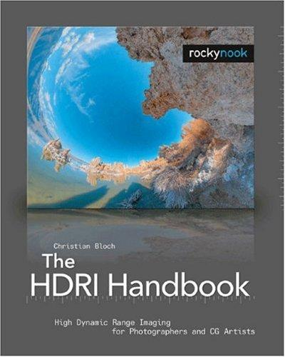 The HDRI Handbook: High Dynamic Range Imaging for Photographers and CG Artists +DVD, Bloch, Christian