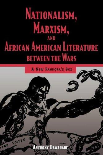 Download Nationalism, Marxism, and African American Literature between the Wars